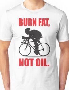 Burn fat not oil Unisex T-Shirt