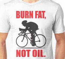 Burn fat not oil Unisex T-Shirt