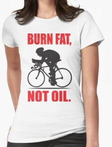 Burn fat not oil Womens Fitted T-Shirt