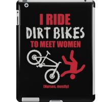 I ride dirt bikes to meet women (nurses, mostly) iPad Case/Skin