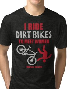 I ride dirt bikes to meet women (nurses, mostly) Tri-blend T-Shirt