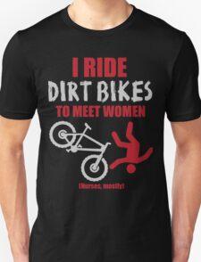 I ride dirt bikes to meet women (nurses, mostly) Unisex T-Shirt