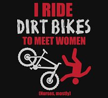 I ride dirt bikes to meet women (nurses, mostly) Unisex T-Shirt