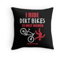 I ride dirt bikes to meet women (nurses, mostly) Throw Pillow