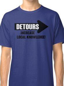 Detours increase local knowledge! Classic T-Shirt