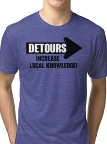 Detours increase local knowledge! Tri-blend T-Shirt