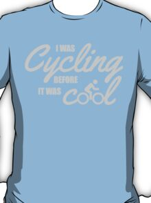 I was cycling before it was cool T-Shirt