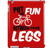 Put the fun between your legs iPad Case/Skin