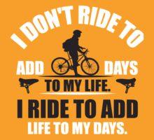 I don't ride to add days to my life. I ride to add life to my days. by nektarinchen