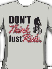 Don't think just ride - MTB shirt T-Shirt