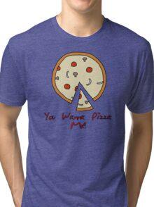 You Wanna Pizza Me? Tri-blend T-Shirt