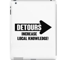Detours increase local knowledge! iPad Case/Skin