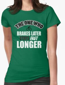 The one who brakes laster says fast longer Womens Fitted T-Shirt