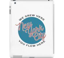 We Grew Here, You Flew Here New York City NYC iPad Case/Skin