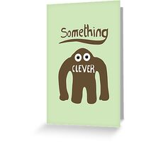 Something Clever Greeting Card