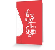 Fry up, then gym Greeting Card