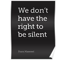 We don't have the right to be silent Poster