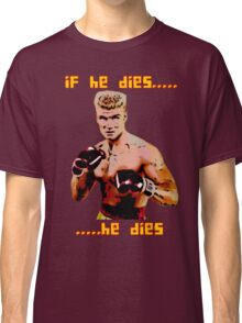 ivan drago comic-book style - if he dies...he dies Classic T-Shirt