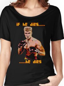 ivan drago comic-book style - if he dies...he dies Women's Relaxed Fit T-Shirt