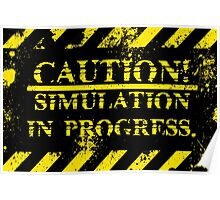 caution simulation in progress Poster