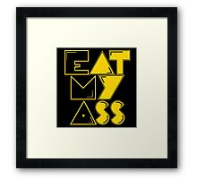 EAT MY ASS Framed Print