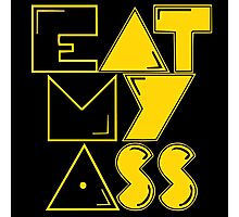 EAT MY ASS Photographic Print