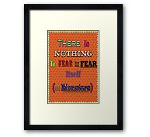 There is nothing to Fear Framed Print
