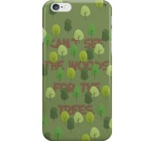 Can't see the woods for the trees iPhone Case/Skin