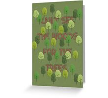 Can't see the woods for the trees Greeting Card