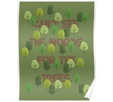 Can't see the woods for the trees Poster