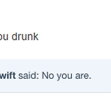 Taylor are you Drunk? No, you are. by Molly B.