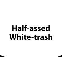 Half-assed White-Trash by DesignByJET
