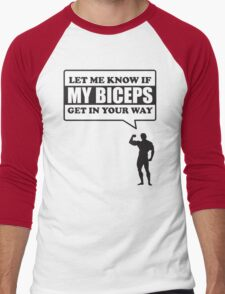 Let me know if my biceps get in your way Men's Baseball ¾ T-Shirt