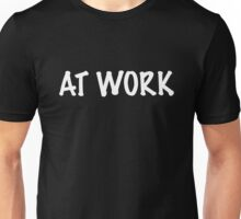 At Work Unisex T-Shirt