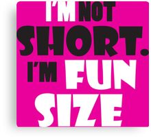 I'm not short, I'm fun size Canvas Print