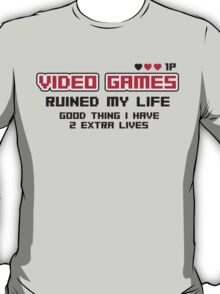 Video games ruined my life. Good thing I have 2 extra lives T-Shirt