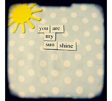 You are my sunshine Photographic Print