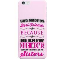 God made us best friends because he knew our mothers couldn't handle us as sisters iPhone Case/Skin