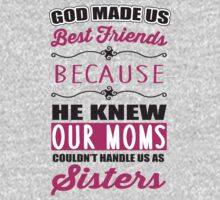 God made us best friends because he knew our mothers couldn't handle us as sisters One Piece - Long Sleeve