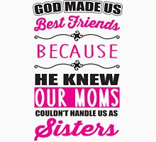 God made us best friends because he knew our mothers couldn't handle us as sisters Womens Fitted T-Shirt