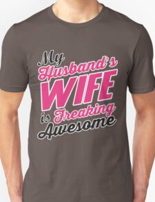 My husbands wife is freaking awesome Unisex T-Shirt