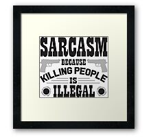 Sarcasm, because killing people is illegal Framed Print