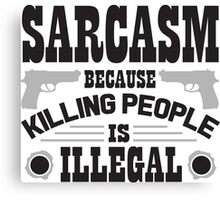 Sarcasm, because killing people is illegal Canvas Print