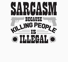 Sarcasm, because killing people is illegal T-Shirt