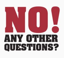 NO! Any other questions? Baby Tee