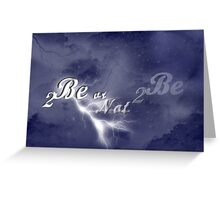 2 Be or not 2 be Greeting Card