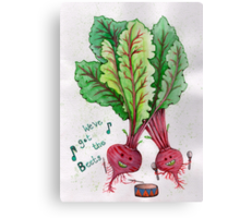 we've got the beets  Canvas Print