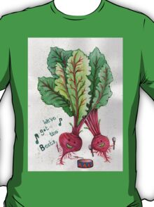 we've got the beets  T-Shirt