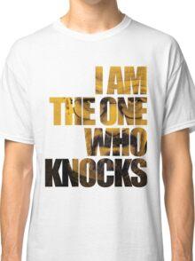 I am the one who knocks.... Classic T-Shirt