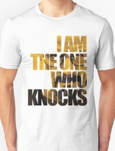 I am the one who knocks.... T-Shirt